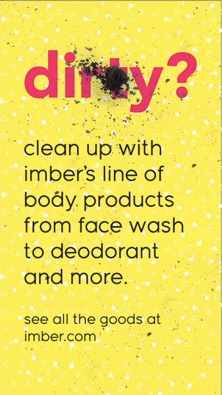 """Ad with a yellow background. In red text it asks """"dirty?"""" with a stain, followed by black letters that state """"clean up with imber's line of body products from face wash to deodorant and more. see all the goods at imber.com"""""""