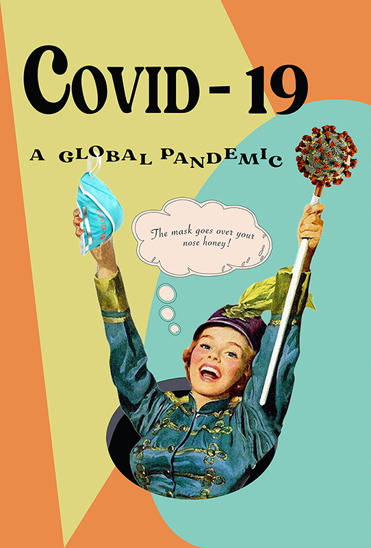 """Design of a majorette in teal with a face mask in her right hand, and a baton with a viral mock up in the left. It states """"COVID-19 A Global Pandemic"""" above her, with a thought balloon that says """"The mask goes over your nose honey!"""" in it. The background is geometric with light blue, yellow, and orange shapes."""